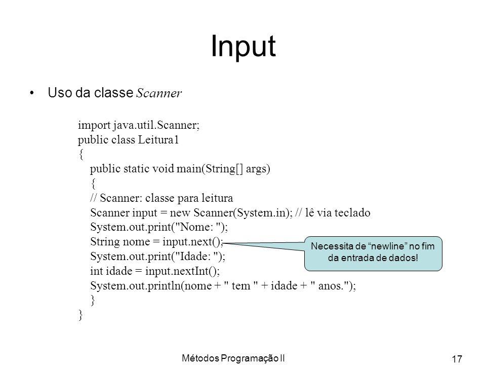 Métodos Programação II 17 Input Uso da classe Scanner import java.util.Scanner; public class Leitura1 { public static void main(String[] args) { // Sc
