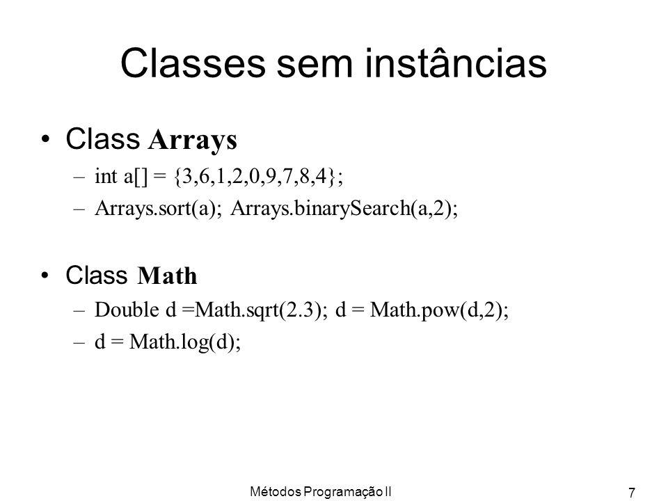 Métodos Programação II 8 Class Wrappers O java contém classes que são imagens dos tipos primitivos Exemplos: –Integer int –Double double –Long long – etc.
