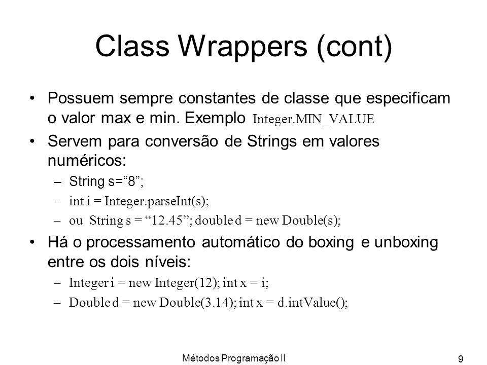 Métodos Programação II 9 Class Wrappers (cont) Possuem sempre constantes de classe que especificam o valor max e min.