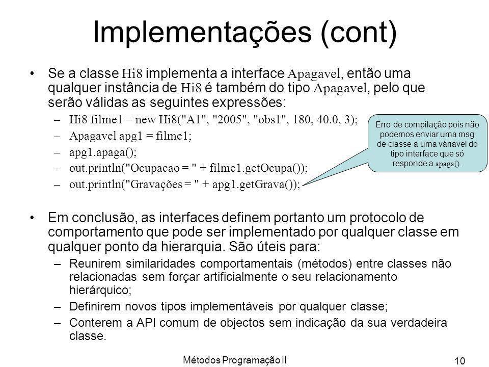 Métodos Programação II 10 Implementações (cont) Se a classe Hi8 implementa a interface Apagavel, então uma qualquer instância de Hi8 é também do tipo
