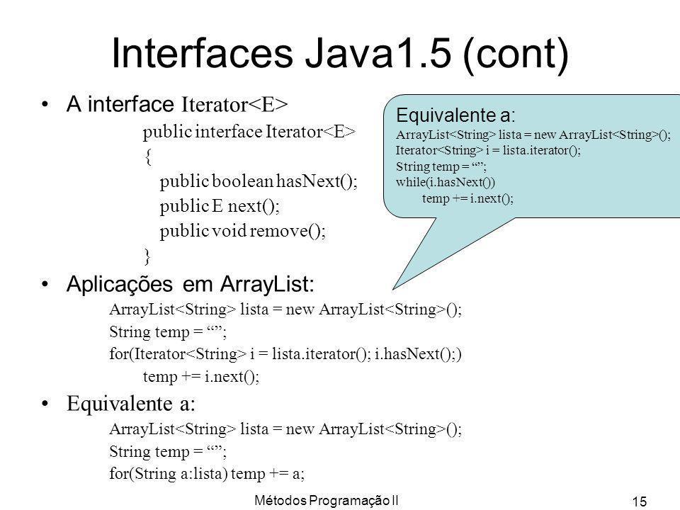 Métodos Programação II 15 A interface Iterator public interface Iterator { public boolean hasNext(); public E next(); public void remove(); } Aplicaçõ