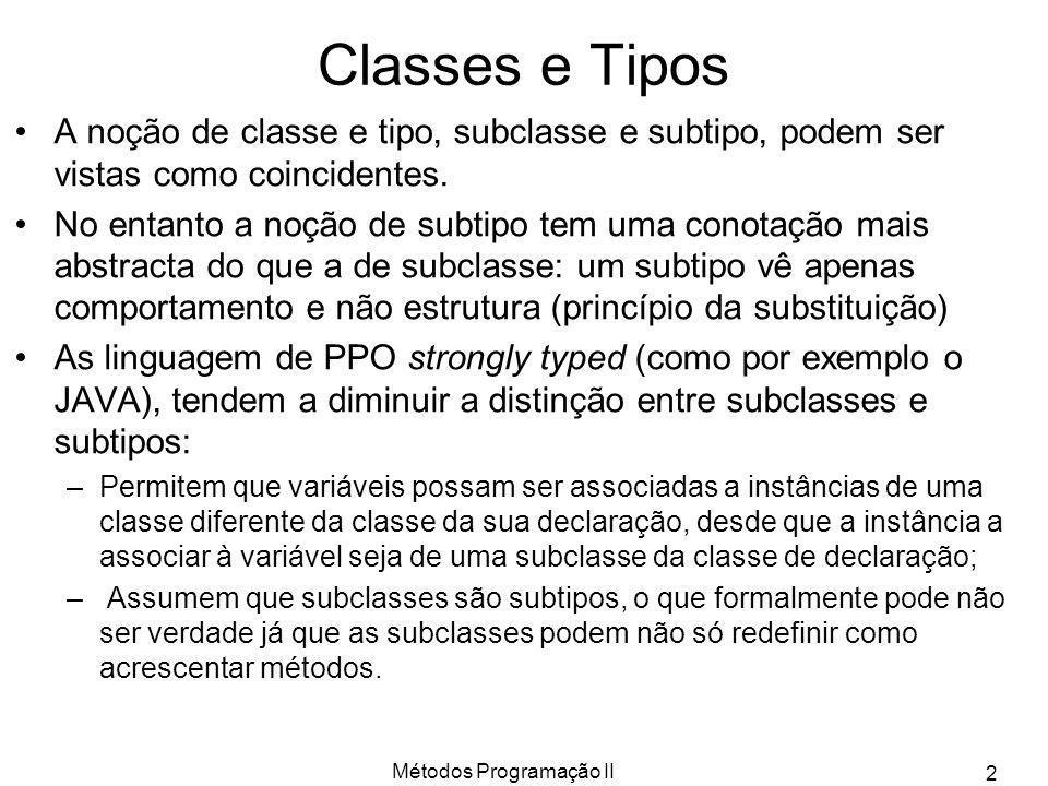 Métodos Programação II 2 Classes e Tipos A noção de classe e tipo, subclasse e subtipo, podem ser vistas como coincidentes. No entanto a noção de subt