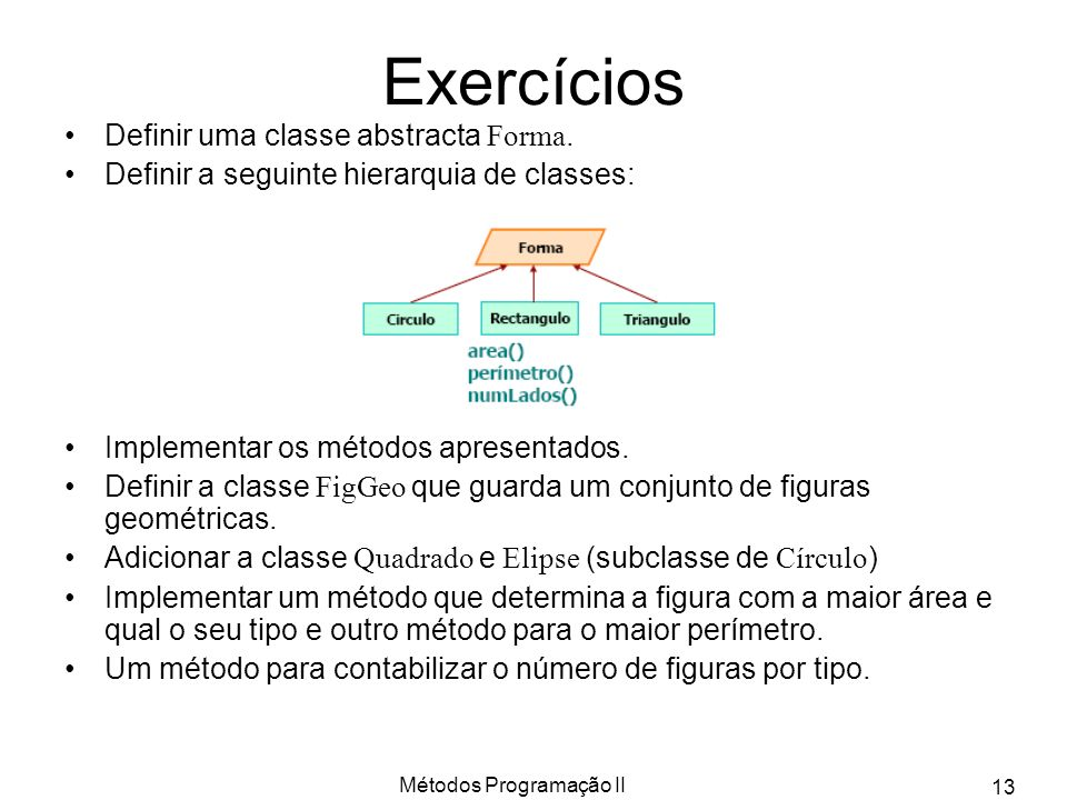Métodos Programação II 13 Exercícios Definir uma classe abstracta Forma.