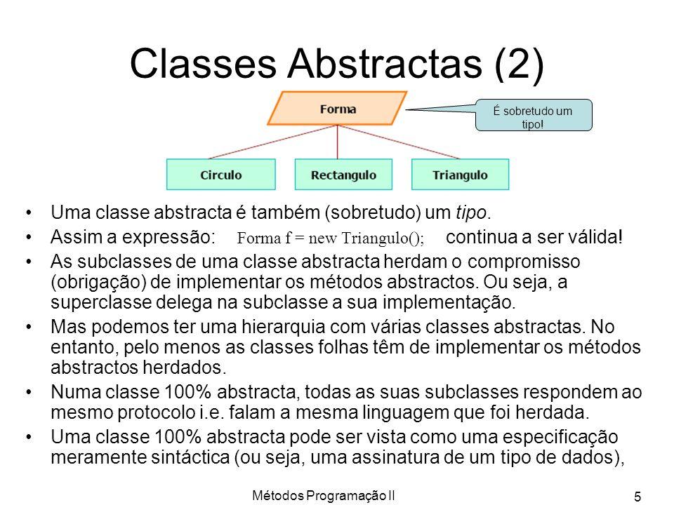 Métodos Programação II 5 Classes Abstractas (2) Uma classe abstracta é também (sobretudo) um tipo.