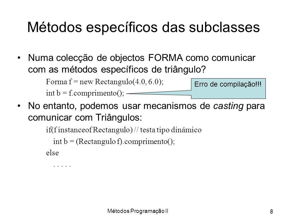 Métodos Programação II 8 Métodos específicos das subclasses Numa colecção de objectos FORMA como comunicar com as métodos específicos de triângulo.