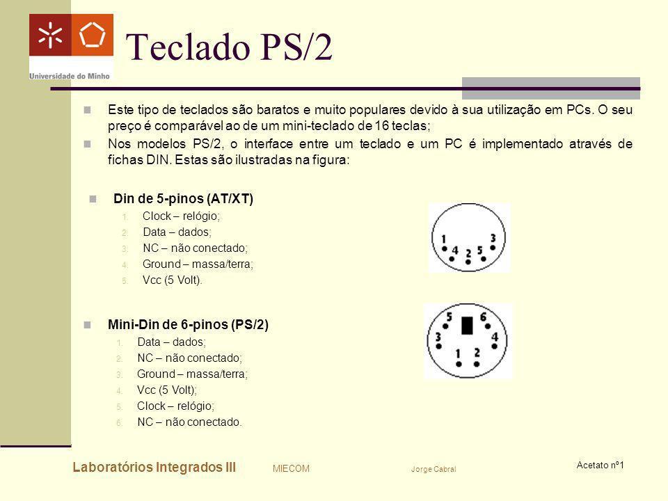 Laboratórios Integrados III MIECOM Jorge Cabral Acetato nº1 Teclado PS/2 Este tipo de teclados são baratos e muito populares devido à sua utilização e