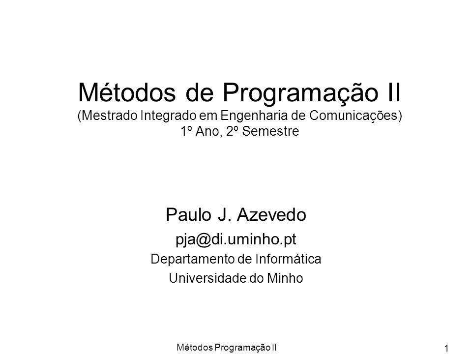 Métodos Programação II 1 Métodos de Programação II (Mestrado Integrado em Engenharia de Comunicações) 1º Ano, 2º Semestre Paulo J. Azevedo pja@di.umin