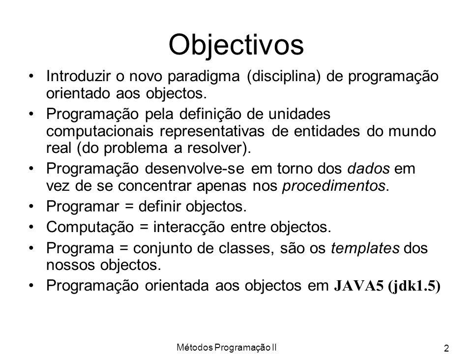 Métodos Programação II 2 Objectivos Introduzir o novo paradigma (disciplina) de programação orientado aos objectos. Programação pela definição de unid