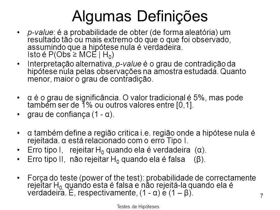 Testes de Hipóteses 7 Algumas Definições p-value: é a probabilidade de obter (de forma aleatória) um resultado tão ou mais extremo do que o que foi ob