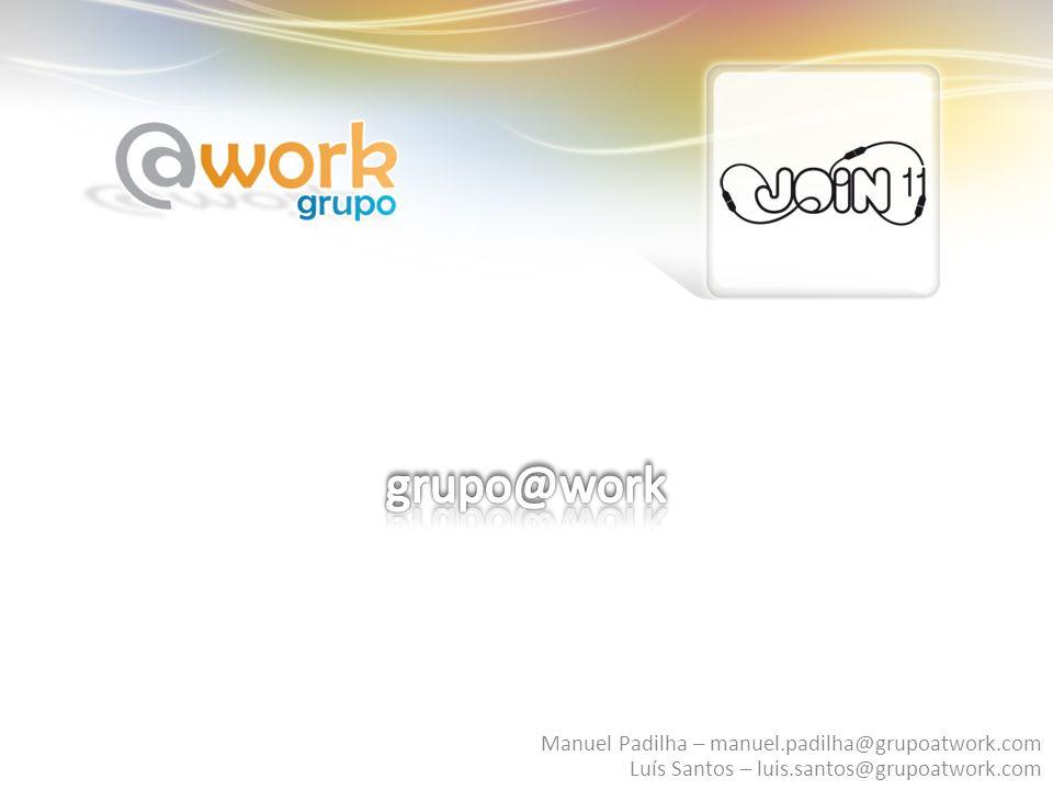 © COPYRIGHT GRUPO@WORK Manuel Padilha – manuel.padilha@grupoatwork.com Luís Santos – luis.santos@grupoatwork.com