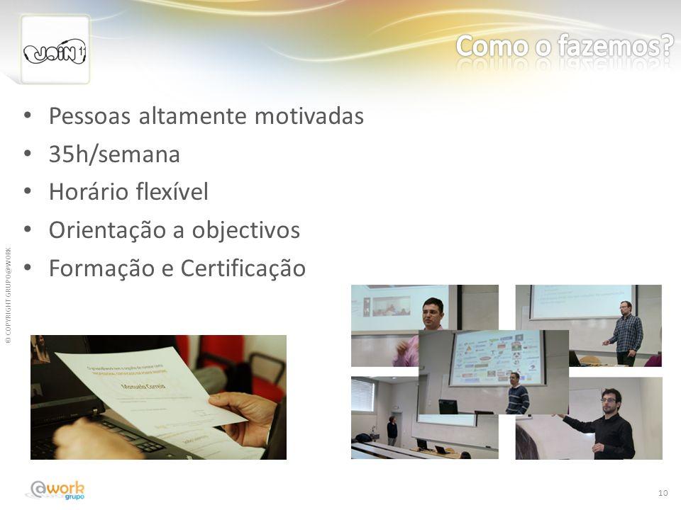 Pessoas altamente motivadas 35h/semana Horário flexível Orientação a objectivos Formação e Certificação 10