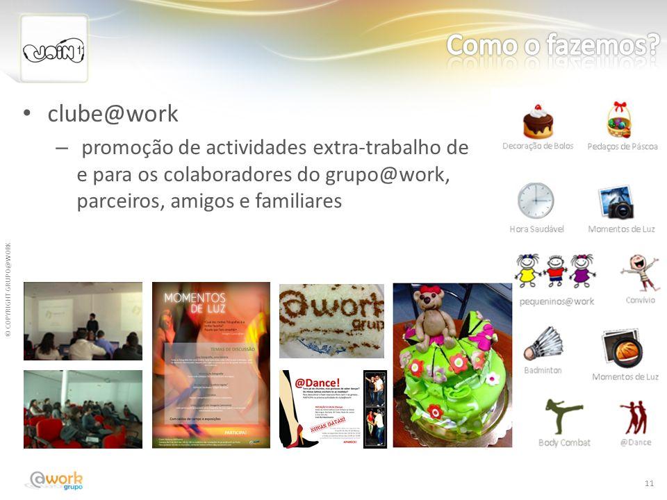 © COPYRIGHT GRUPO@WORK clube@work – promoção de actividades extra-trabalho de e para os colaboradores do grupo@work, parceiros, amigos e familiares 11
