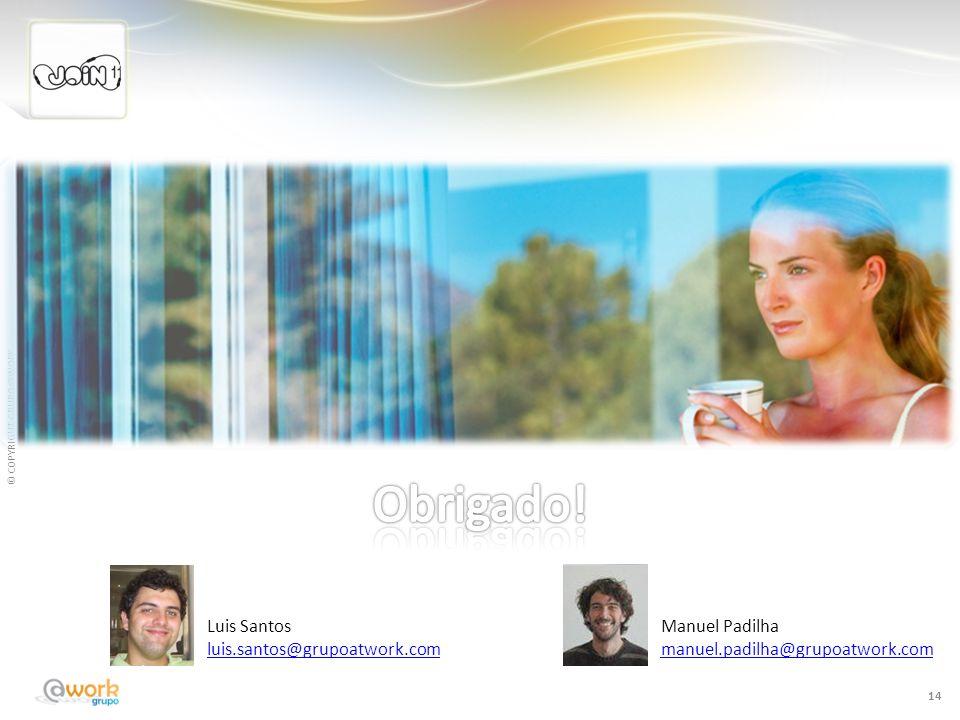 © COPYRIGHT GRUPO@WORK 14 Luis Santos luis.santos@grupoatwork.com Manuel Padilha manuel.padilha@grupoatwork.com