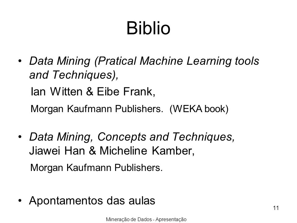 Biblio Data Mining (Pratical Machine Learning tools and Techniques), Ian Witten & Eibe Frank, Morgan Kaufmann Publishers.