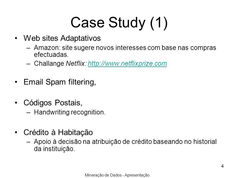 Mineração de Dados - Apresentação 4 Case Study (1) Web sites Adaptativos –Amazon: site sugere novos interesses com base nas compras efectuadas. –Chall