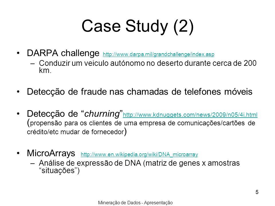 Mineração de Dados - Apresentação 5 Case Study (2) DARPA challenge http://www.darpa.mil/grandchallenge/index.asp http://www.darpa.mil/grandchallenge/i