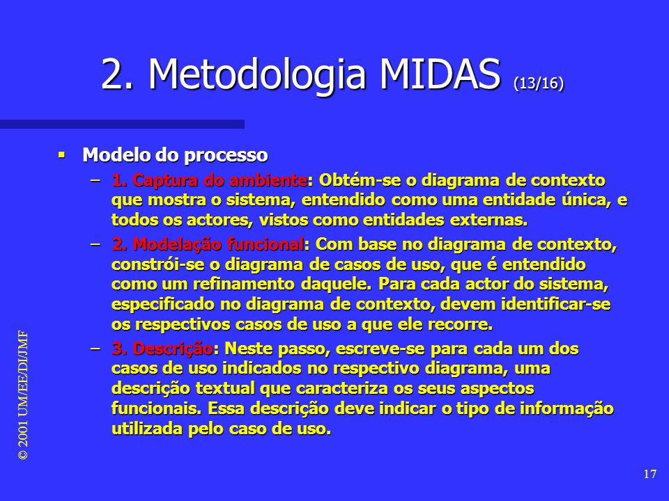 © 2001 UM/EE/DI/JMF 16 2. Metodologia MIDAS (12/16) Fase de análise Fase de análise