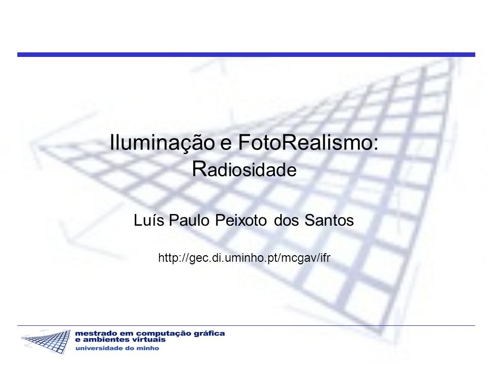 Iluminação e FotoRealismo 2 2004/05 Premissas Todas as interacções dos objectos com a luz são difusas Podemos então quantificar a radiosidade (W/m 2 ) em vez da radiância A BRDF f r (x,ΘΨ) é independente das direcções A BRDF ρ d (x) é o coeficiente de reflexão difuso (dependente de λ)