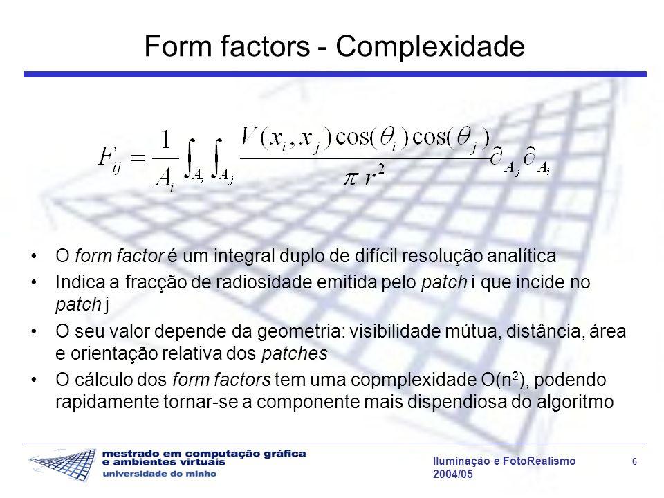 Iluminação e FotoRealismo 7 2004/05 Sistema de Equações Num ambiente fechado existe uma solução para cada B i, que pode ser obtida resolvendo um sistema de n equações com n 2 form factors: