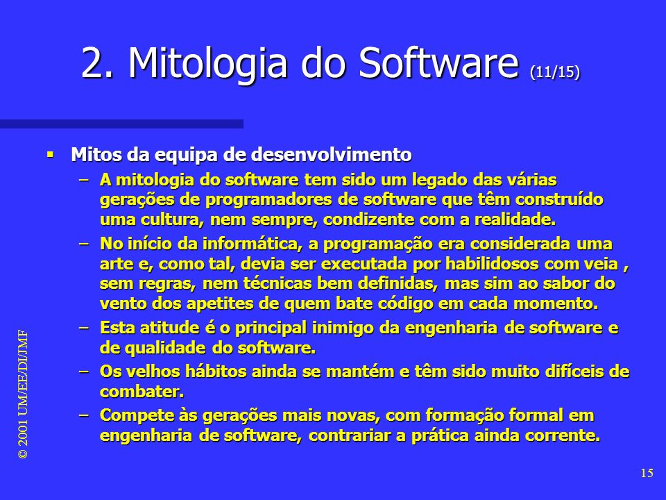 © 2001 UM/EE/DI/JMF 14 2. Mitologia do Software (10/15) Mito #2 do cliente Mito #2 do cliente