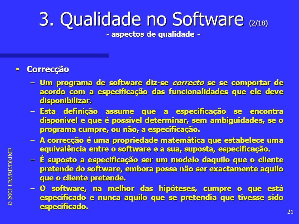 © 2001 UM/EE/DI/JMF 20 3. Qualidade no Software (1/18) - factores críticos - Pessoas Pessoas –qualificação profissional –estabilidade da equipa de des