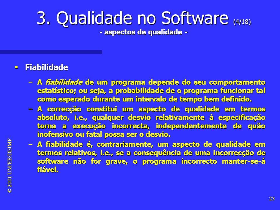 © 2001 UM/EE/DI/JMF 22 3. Qualidade no Software (3/18) - aspectos de qualidade - Correcção: o modelo do sistema Correcção: o modelo do sistema