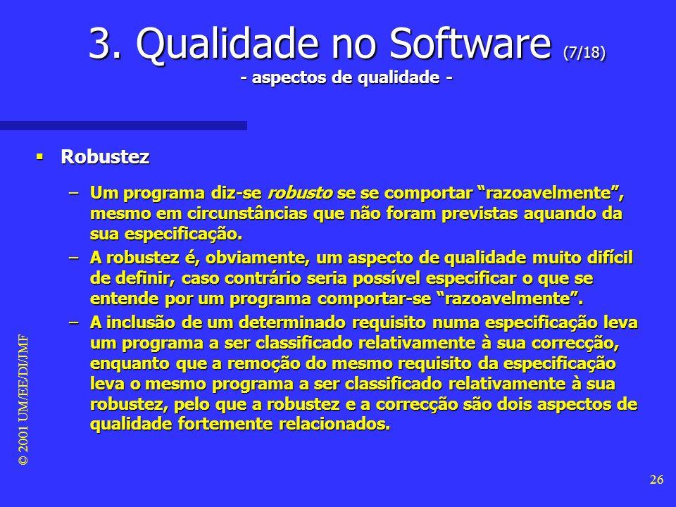 © 2001 UM/EE/DI/JMF 25 3. Qualidade no Software (6/18) - aspectos de qualidade - Fiabilidade: falhas no software Fiabilidade: falhas no software