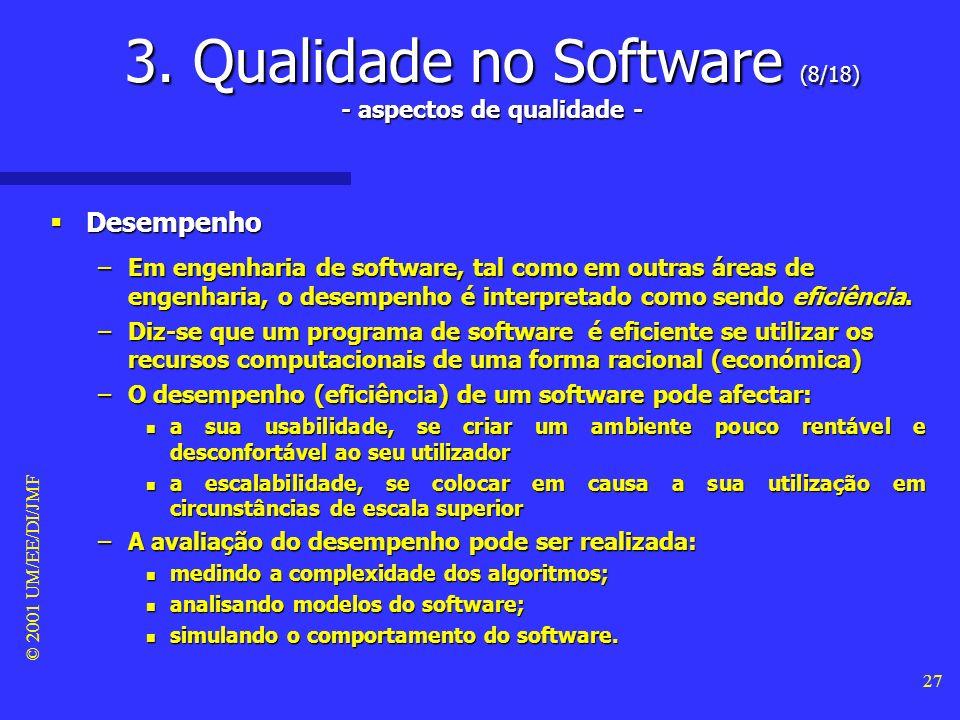 © 2001 UM/EE/DI/JMF 26 3. Qualidade no Software (7/18) - aspectos de qualidade - Robustez Robustez –Um programa diz-se robusto se se comportar razoave