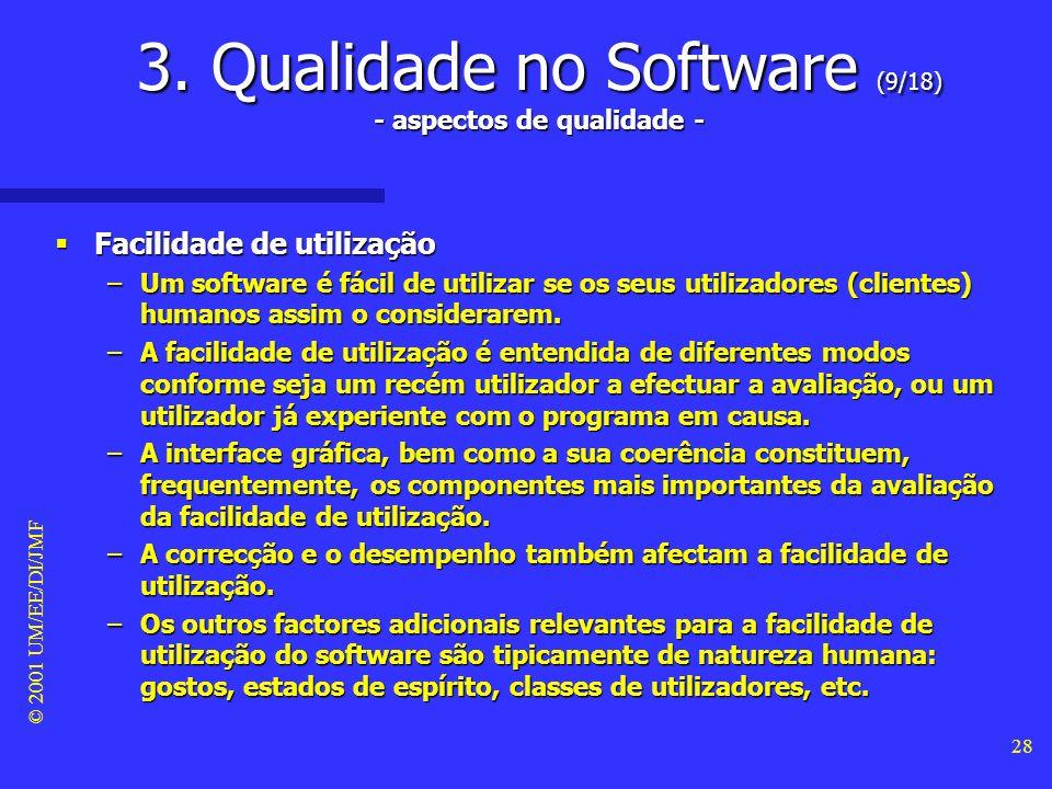 © 2001 UM/EE/DI/JMF 27 3. Qualidade no Software (8/18) - aspectos de qualidade - Desempenho Desempenho –Em engenharia de software, tal como em outras
