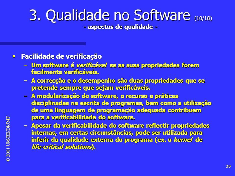 © 2001 UM/EE/DI/JMF 28 3. Qualidade no Software (9/18) - aspectos de qualidade - Facilidade de utilização Facilidade de utilização –Um software é fáci