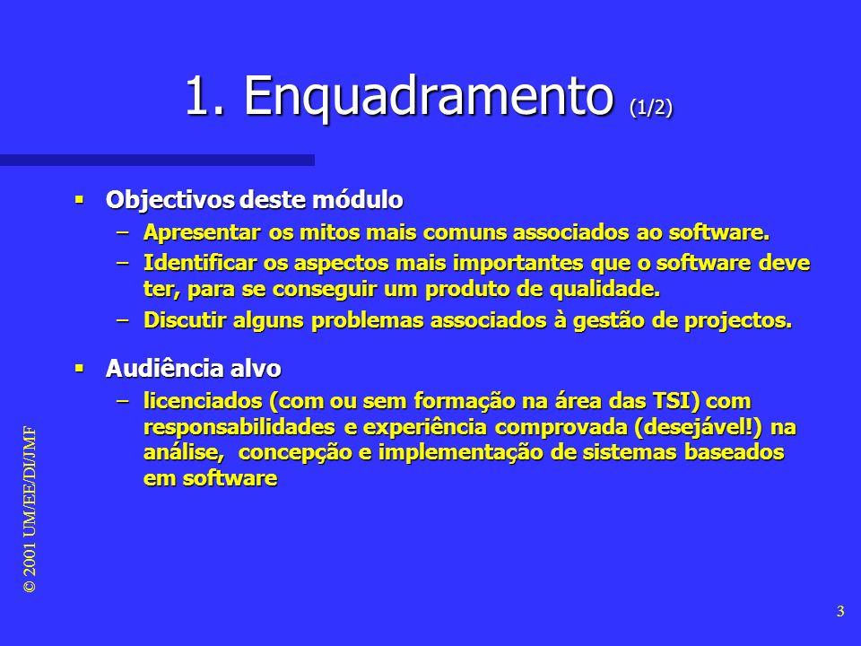 © 2001 UM/EE/DI/JMF 2 Sumário 1. Enquadramento 2. Mitologia do Software 3. Qualidade no Software 4. Gestão de Projectos