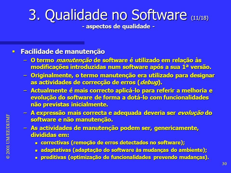 © 2001 UM/EE/DI/JMF 29 3. Qualidade no Software (10/18) - aspectos de qualidade - Facilidade de verificação Facilidade de verificação –Um software é v