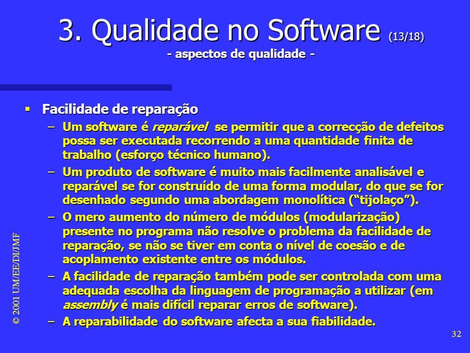 © 2001 UM/EE/DI/JMF 31 3. Qualidade no Software (12/18) - aspectos de qualidade - Facilidade de manutenção: debugging Facilidade de manutenção: debugg