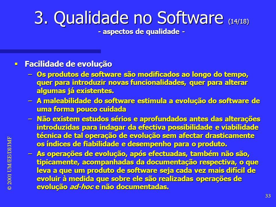 © 2001 UM/EE/DI/JMF 32 3. Qualidade no Software (13/18) - aspectos de qualidade - Facilidade de reparação Facilidade de reparação –Um software é repar