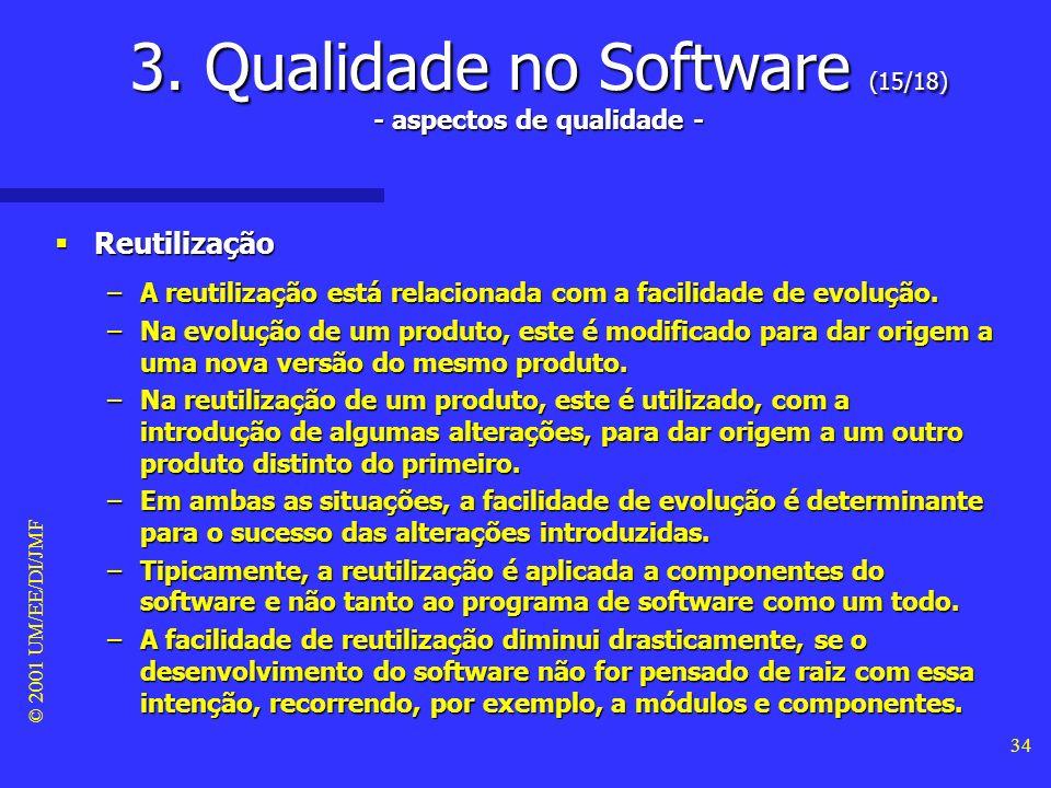 © 2001 UM/EE/DI/JMF 33 3. Qualidade no Software (14/18) - aspectos de qualidade - Facilidade de evolução Facilidade de evolução –Os produtos de softwa