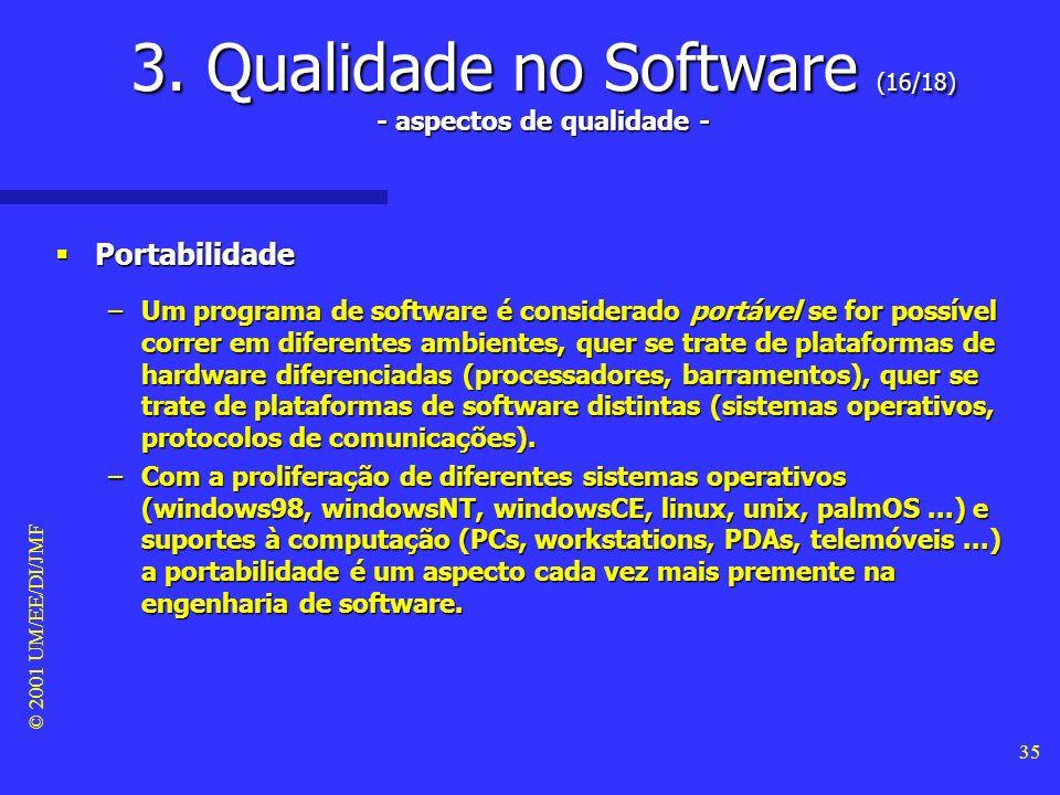 © 2001 UM/EE/DI/JMF 34 3. Qualidade no Software (15/18) - aspectos de qualidade - Reutilização Reutilização –A reutilização está relacionada com a fac
