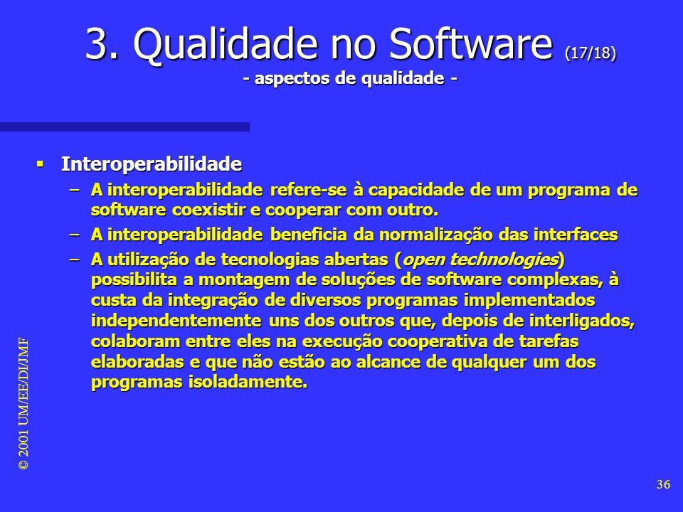 © 2001 UM/EE/DI/JMF 35 3. Qualidade no Software (16/18) - aspectos de qualidade - Portabilidade Portabilidade –Um programa de software é considerado p