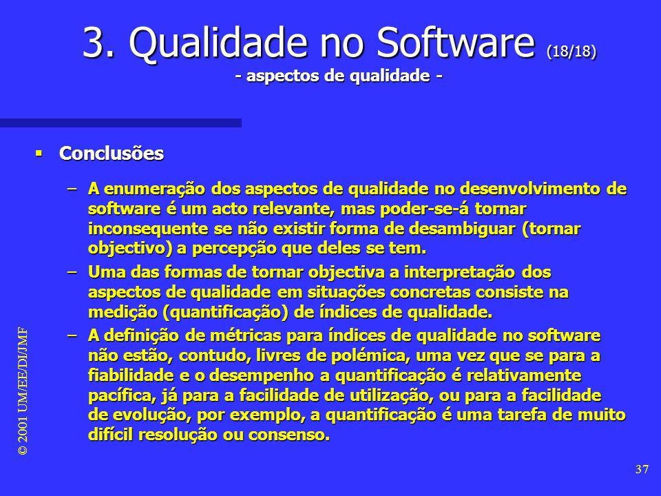 © 2001 UM/EE/DI/JMF 36 3. Qualidade no Software (17/18) - aspectos de qualidade - Interoperabilidade Interoperabilidade –A interoperabilidade refere-s