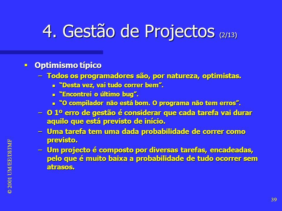 © 2001 UM/EE/DI/JMF 38 4. Gestão de Projectos (1/13) Atrasos nos projectos Atrasos nos projectos –Os atrasos são o maior problema para a maioria dos p