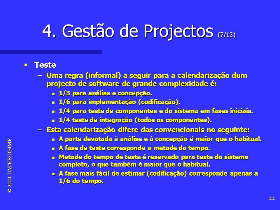© 2001 UM/EE/DI/JMF 43 4. Gestão de Projectos (6/13) Teste Teste –A fase de teste é aquela em que há mais restrições de sequencialidade. –Assim, o tem