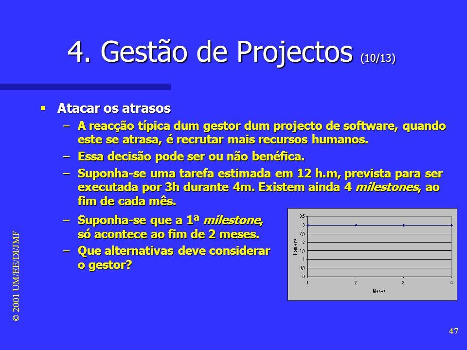 © 2001 UM/EE/DI/JMF 46 4. Gestão de Projectos (9/13) Estimativas Estimativas –É típico, em software, aceitar a urgência do cliente, como o tempo neces