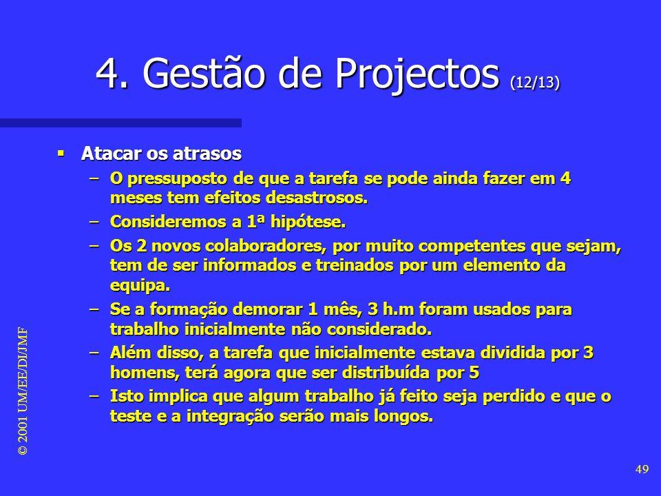 © 2001 UM/EE/DI/JMF 48 4. Gestão de Projectos (11/13) Atacar os atrasos Atacar os atrasos –A 1ª hipótese é assumir que a tarefa vai fazer-se a tempo e