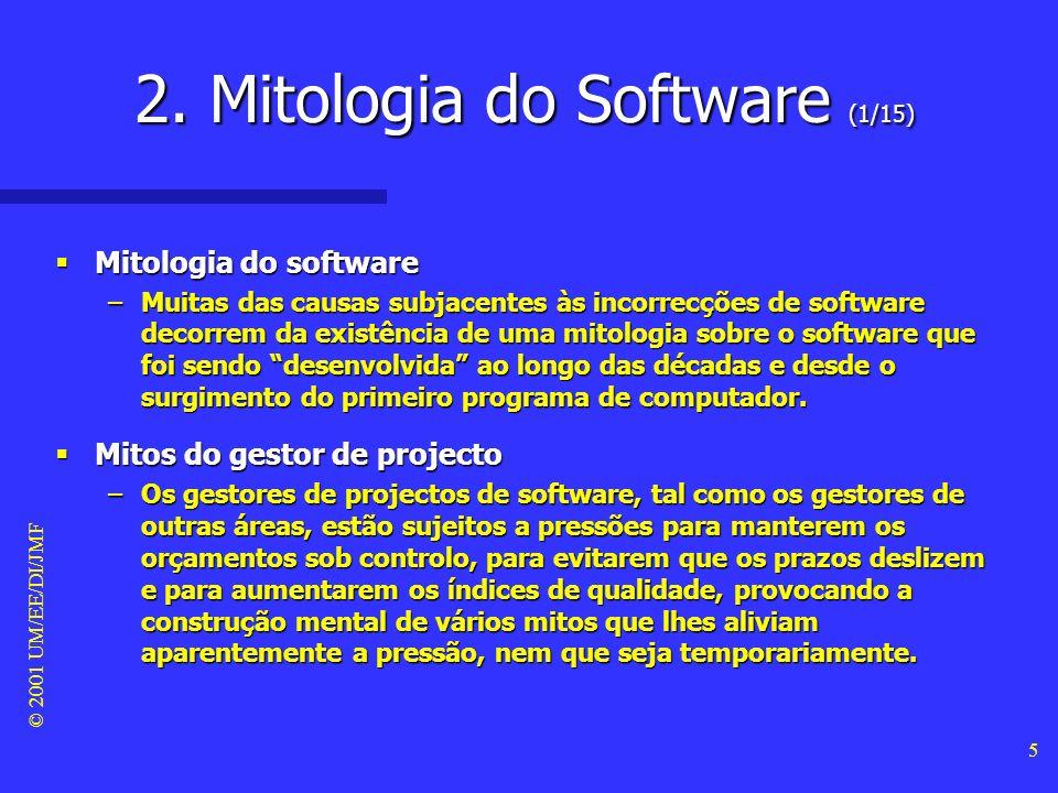 © 2001 UM/EE/DI/JMF 15 Mitos da equipa de desenvolvimento Mitos da equipa de desenvolvimento –A mitologia do software tem sido um legado das várias gerações de programadores de software que têm construído uma cultura, nem sempre, condizente com a realidade.