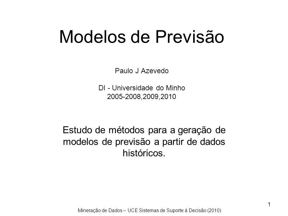 Mineração de Dados – UCE Sistemas de Suporte à Decisão (2010) 2 Introdução Estudar métodos (algoritmos) que a partir de um conjunto de dados (treino) e da definição de uma propriedade (atributo) objectivo, derivam estruturas abstractas (modelos) que resumem as características essenciais para chegar aos valores do atributo objectivo.