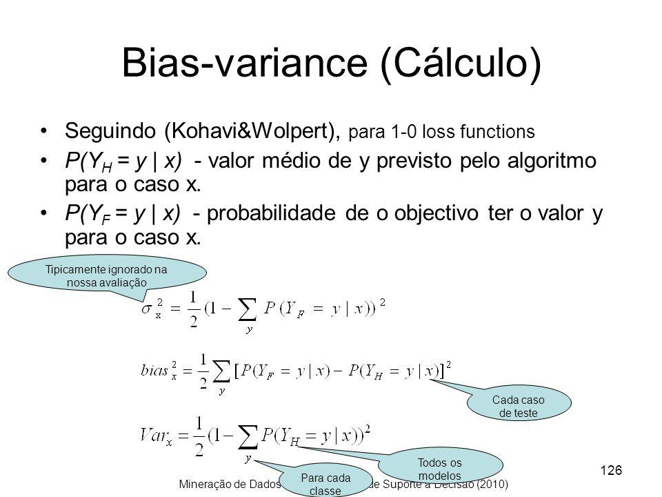 Mineração de Dados – UCE Sistemas de Suporte à Decisão (2010) 126 Bias-variance (Cálculo) Seguindo (Kohavi&Wolpert), para 1-0 loss functions P(Y H = y