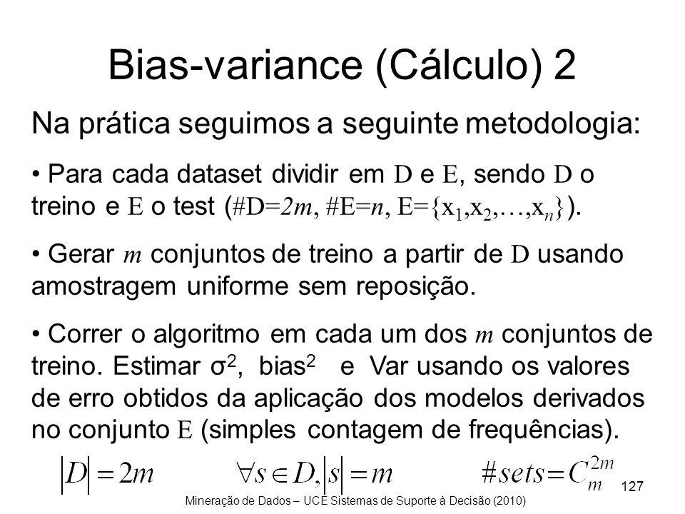 Mineração de Dados – UCE Sistemas de Suporte à Decisão (2010) 127 Bias-variance (Cálculo) 2 Na prática seguimos a seguinte metodologia: Para cada data