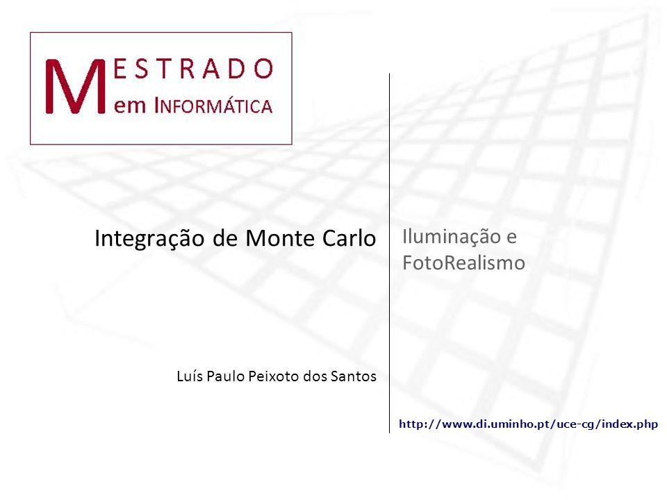 http://www.di.uminho.pt/uce-cg/index.php Iluminação e FotoRealismo Integração de Monte Carlo Luís Paulo Peixoto dos Santos