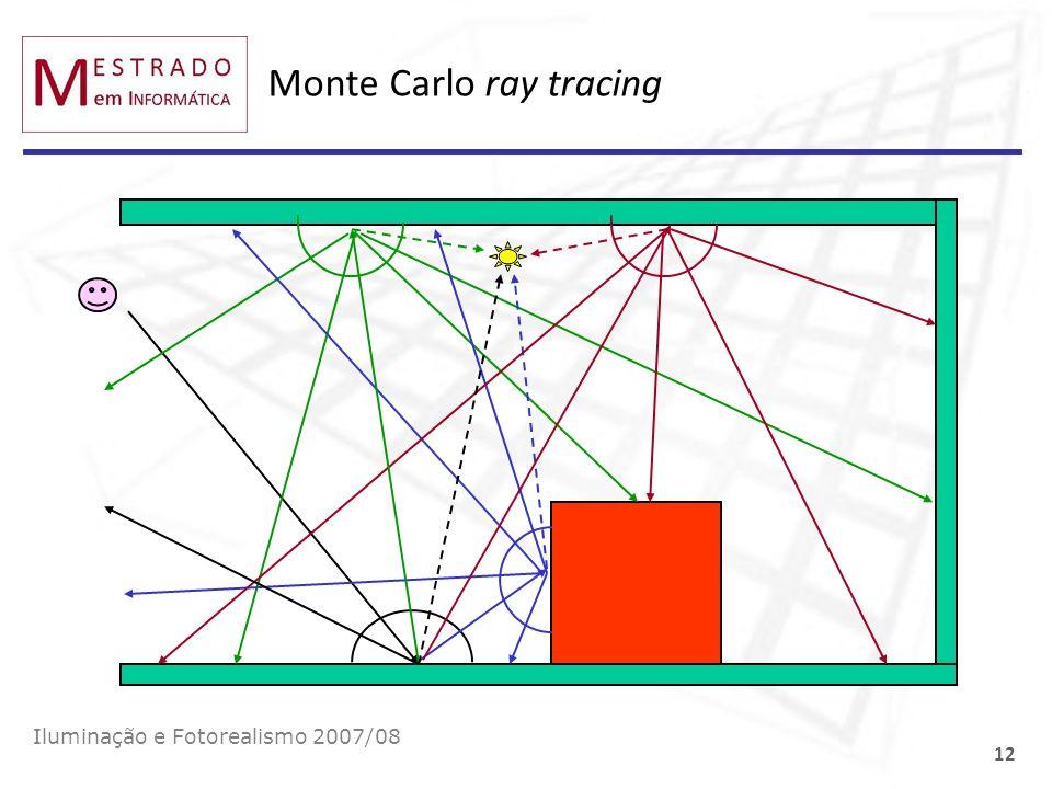 Monte Carlo ray tracing Iluminação e Fotorealismo 2007/08 12