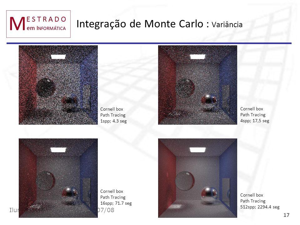 Integração de Monte Carlo : Variância Iluminação e Fotorealismo 2007/08 17 Cornell box Path Tracing 1spp; 4.3 seg Cornell box Path Tracing 4spp; 17,5
