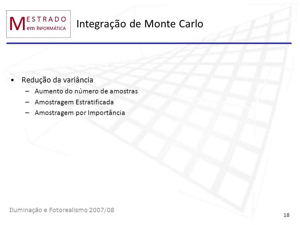 Integração de Monte Carlo Redução da variância –Aumento do número de amostras –Amostragem Estratificada –Amostragem por Importância Iluminação e Fotor